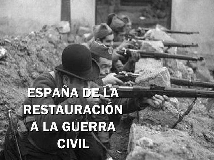 ESPAÑA DE LARESTAURACIÓN A LA GUERRA     CIVIL