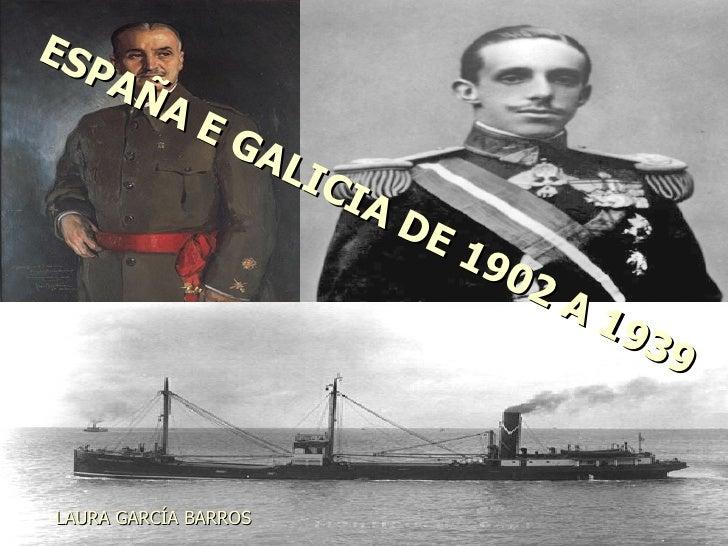 ESESPAÑA E GALICIA DE 1902 A 1939   PA      ÑA         EG           AL              IC                 IA                 ...