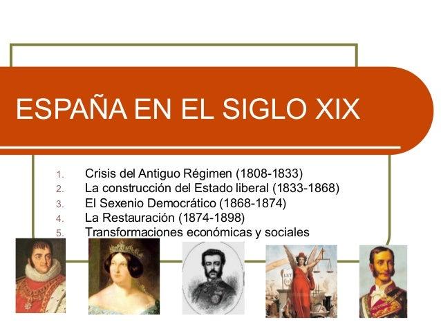 ESPAÑA EN EL SIGLO XIX 1. Crisis del Antiguo Régimen (1808-1833) 2. La construcción del Estado liberal (1833-1868) 3. El S...