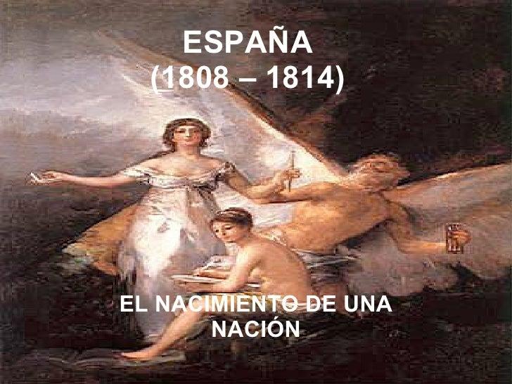 ESPAÑA (1808 – 1814) EL NACIMIENTO DE UNA NACIÓN