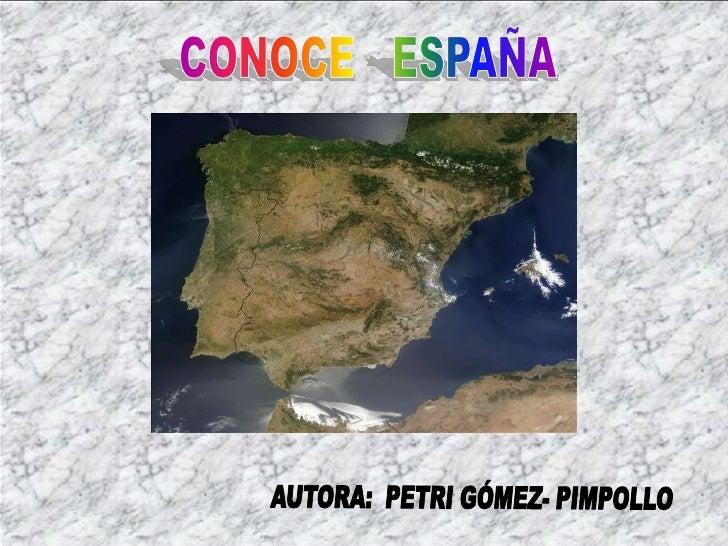CONOCE   ESPAÑA<br />AUTORA:  PETRI GÓMEZ- PIMPOLLO<br />