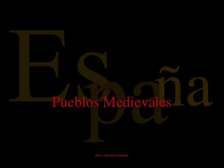 Pueblos Medievales                 ña      Hacer click para continuar