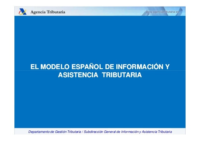 EL MODELO ESPAÑOL DE INFORMACIÓN Y ASISTENCIA TRIBUTARIA  Departamento de Gestión Tributaria / Subdirección General de Inf...