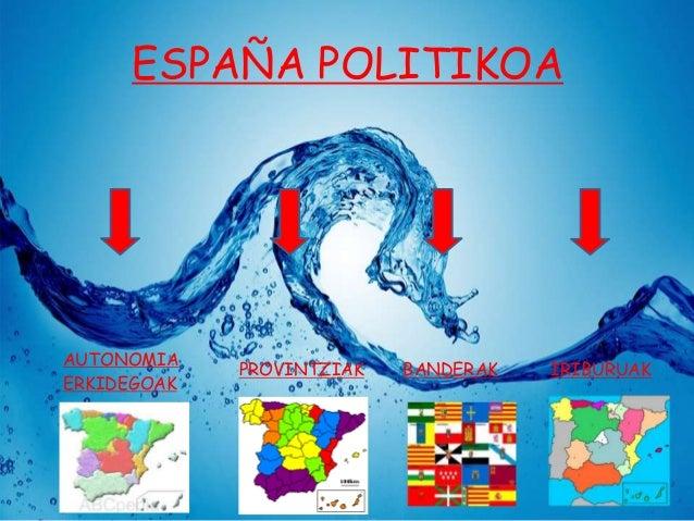 ESPAÑA POLITIKOA  AUTONOMIA ERKIDEGOAK  PROVINTZIAK  BANDERAK  IRIBURUAK