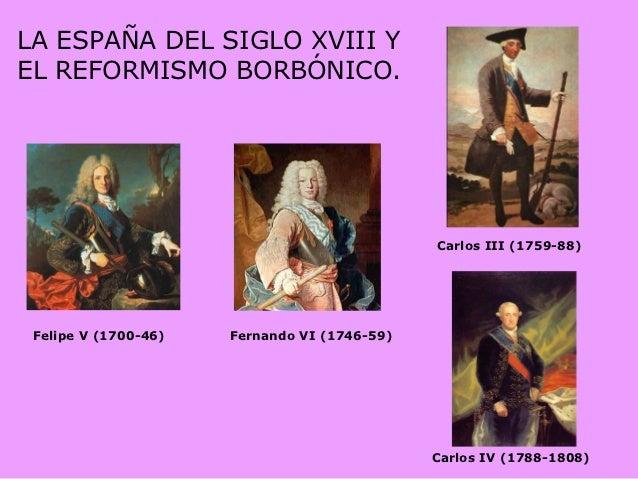 LA ESPAÑA DEL SIGLO XVIII YEL REFORMISMO BORBÓNICO.                                              Carlos III (1759-88) Feli...