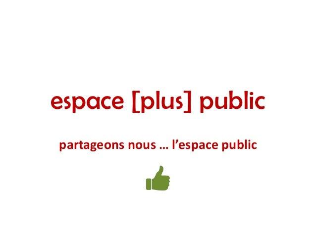 espace [plus] publicpartageons nous … l'espace public