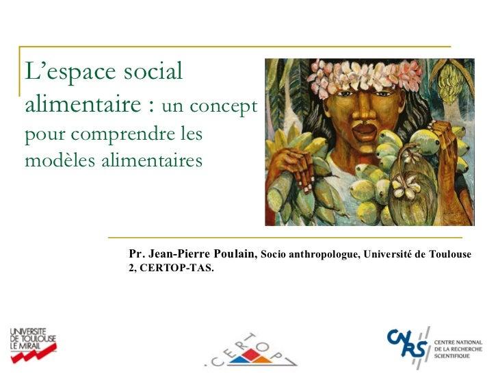 L'espace social alimentaire : un concept pour comprendre les modèles alimentaires               Pr. Jean-Pierre Poulain, S...