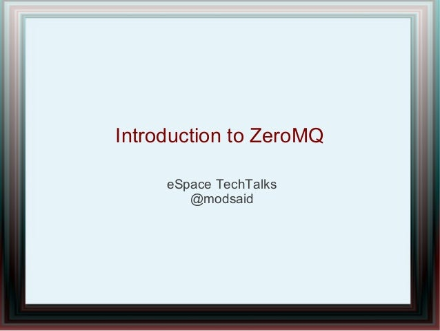 Introduction to ZeroMQeSpace TechTalks@modsaid