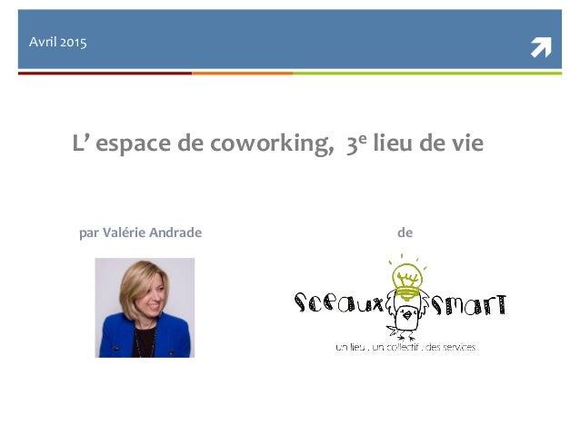  L' espace de coworking, 3e lieu de vie par Valérie Andrade de Avril 2015