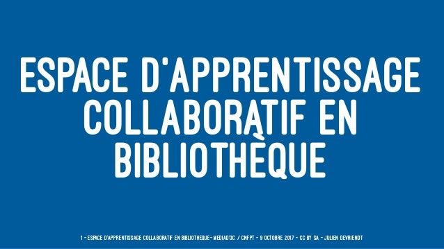 ESPACE D'APPRENTISSAGE COLLABORATIF EN BIBLIOTHÈQUE 1 — Espace d'apprentissage collaboratif en bibliothèque- Mediad'OC / C...