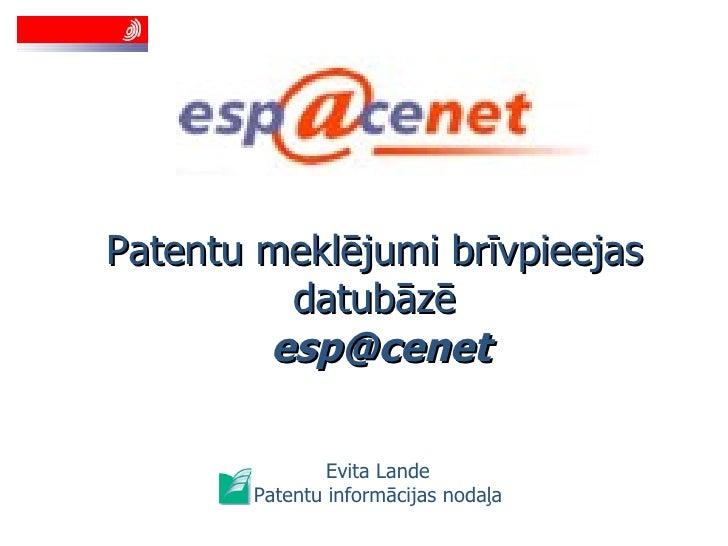 Patentu meklējumi brīvpieejas datubāzē   [email_address] Evita Lande Patentu informācijas nodaļa