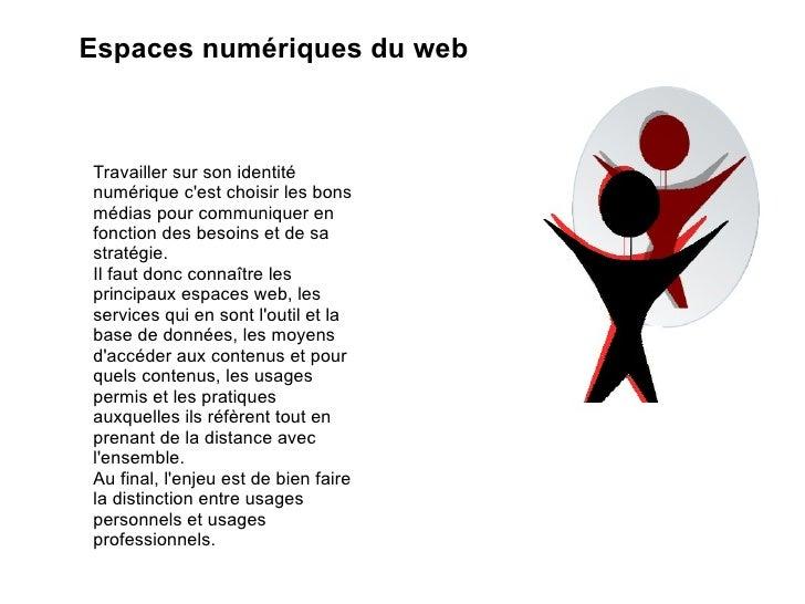 Espaces numériques du web Travailler sur son identité numérique c'est choisir les bons médias pour communiquer en fonction...