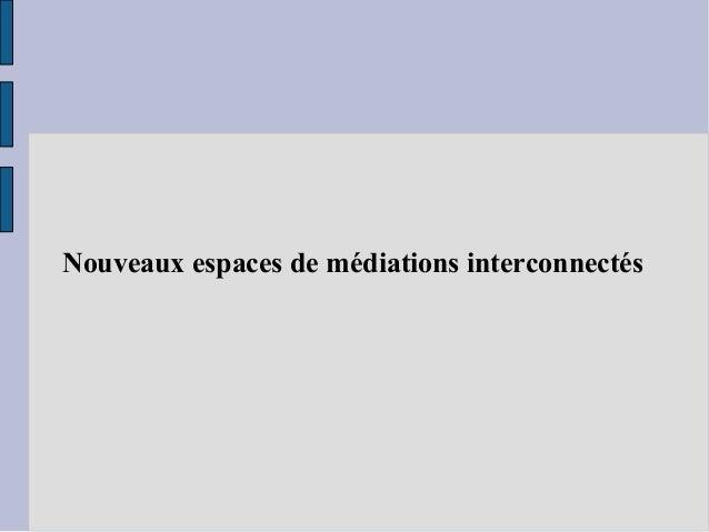 Nouveaux espaces de médiations interconnectés