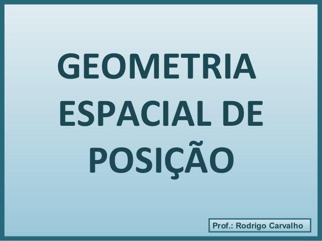 Prof.: Rodrigo Carvalho GEOMETRIA ESPACIAL DE POSIÇÃO