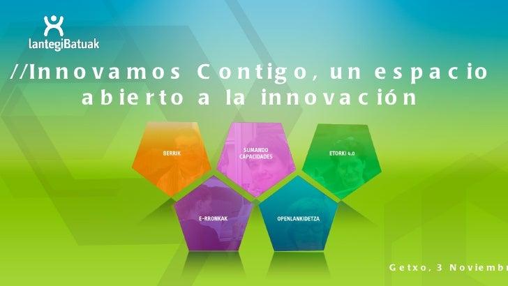 // Innovamos Contigo , un espacio abierto a la innovación Getxo, 3 Noviembre 2011