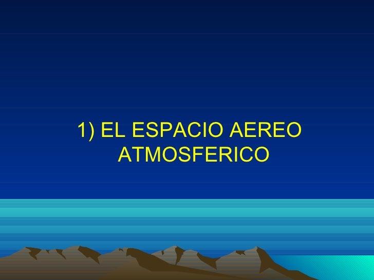 1) EL ESPACIO AEREO    ATMOSFERICO