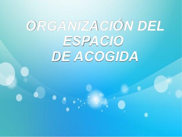 OORRGGAANNIIZZAACCIIÓÓNN DDEELL  EESSPPAACCIIOO  DDEE AACCOOGGIIDDAA