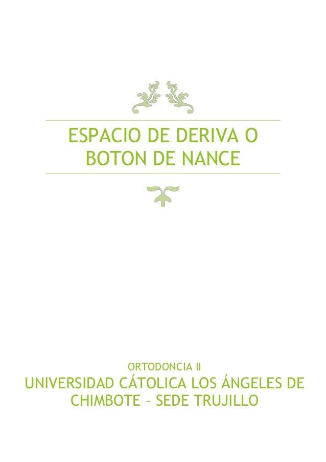 ESPACIO DE DERIVA O BOTON DE NANCE  ORTODONCIA II  UNIVERSIDAD CÁTOLICA LOS ÁNGELES DE CHIMBOTE – SEDE TRUJILLO
