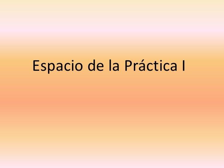 Espacio de la Práctica I<br />
