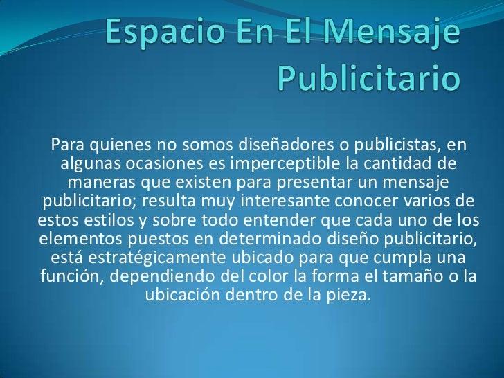 Espacio En El Mensaje Publicitario<br />Para quienes no somos diseñadores o publicistas, en algunas ocasiones es impercept...