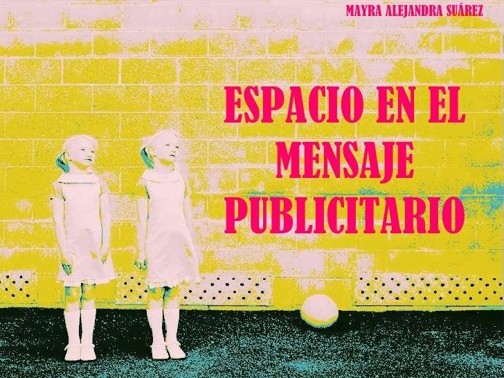 ESPACIO EN EL MENSAJE PUBLICITARIO MAYRA ALEJANDRA SUÁREZ