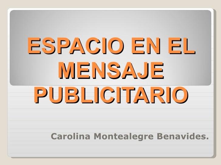 ESPACIO EN EL MENSAJE PUBLICITARIO Carolina Montealegre Benavides.