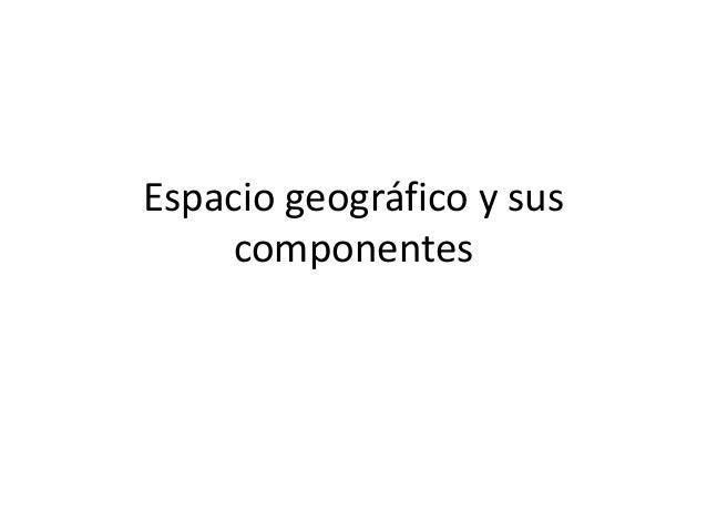 Espaciogeográficoysuscomponentes 4