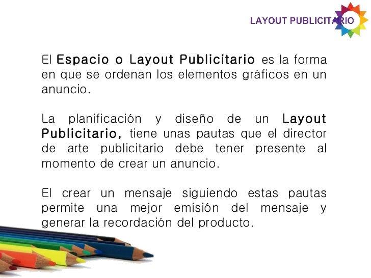 El Espacio o Layout Publicitario es la formaen que se ordenan los elementos gráficos en unanuncio.La planificación y diseñ...