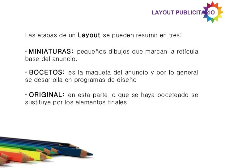 Las etapas de un Layout se pueden resumir en tres:•MINIATURAS: pequeños dibujos que marcan la retículabase del anuncio.•BO...