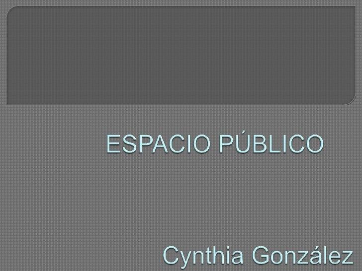 ESPACIO PÚBLICO<br />Cynthia González<br />