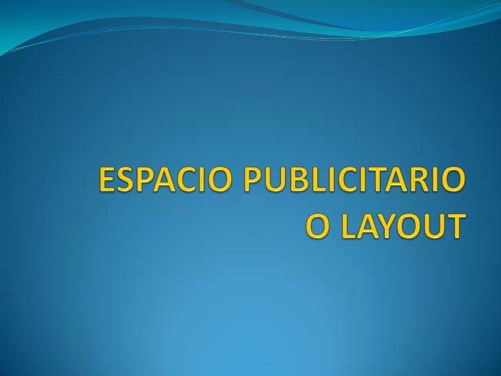 El espacio publicitario, ocomo se le denominacomúnmente en diseño, ellayout, es la distribución oel planeamiento que se le...