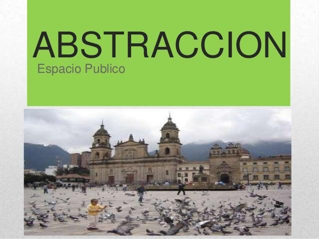 ABSTRACCIONEspacio Publico