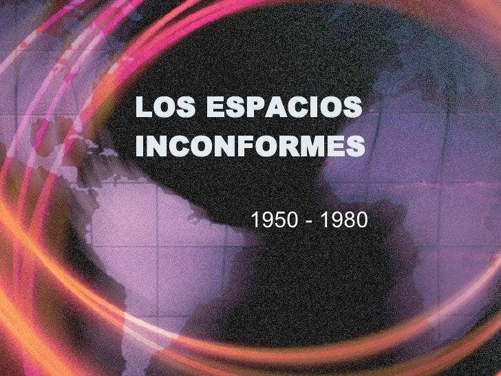 LOS ESPACIOS INCONFORMES 1950 - 1980