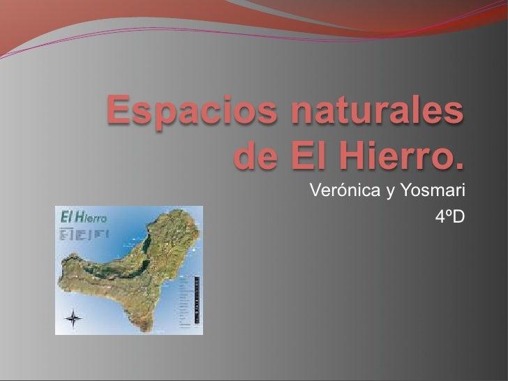 Espacios naturales       de El Hierro.           Verónica y Yosmari                         4ºD