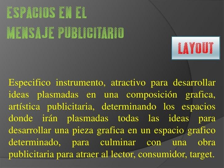 ESPACIOS EN EL MENSAJE PUBLICITARIO<br />LAYOUT<br />Especifico instrumento, atractivo para desarrollar ideas plasmadas en...