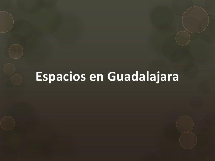 Espacios en Guadalajara<br />