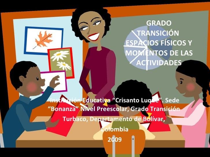 """GRADO TRANSICIÓN  ESPACIOS FÍSICOS Y MOMENTOS DE LAS ACTIVIDADES Institución Educativa """"Crisanto Luque"""". Sede """"Bonanza"""" Ni..."""