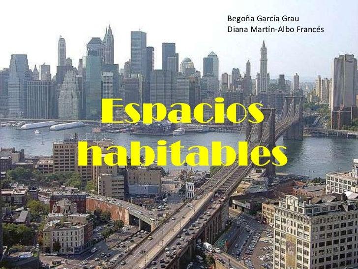 Begoña García Grau<br />Diana Martín-Albo Francés<br />Espacios habitables<br />