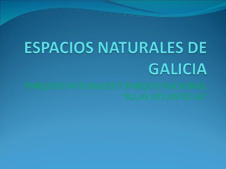 """PARQUES NATURALES Y PARQUE NACIONAL """"ILLAS ATLÁNTICAS"""""""
