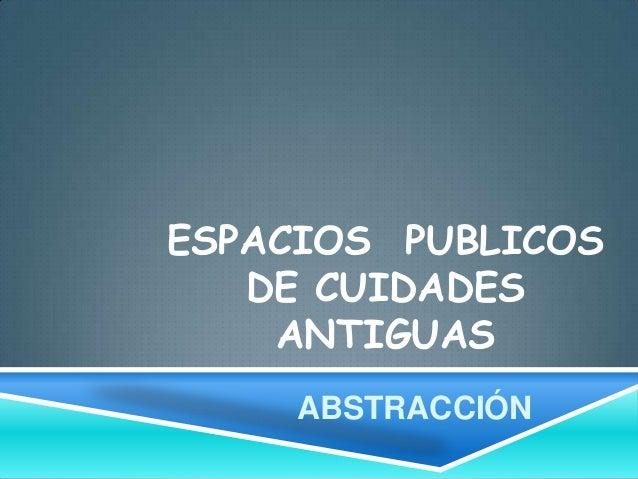 ESPACIOS PUBLICOS DE CUIDADES ANTIGUAS ABSTRACCIÓN