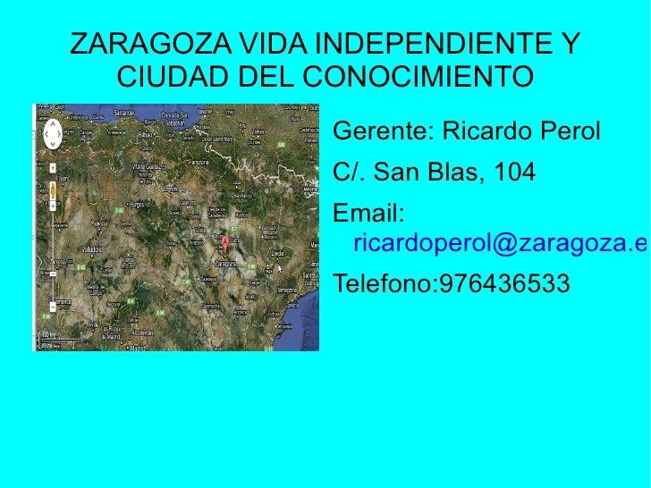 ZARAGOZA VIDA INDEPENDIENTE Y  CIUDAD DEL CONOCIMIENTO              Gerente: Ricardo Perol              C/. San Blas, 104 ...