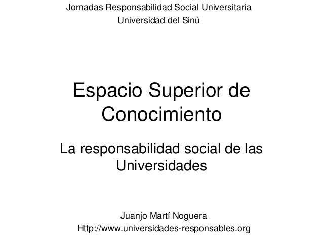 Espacio Superior de Conocimiento La responsabilidad social de las Universidades Jornadas Responsabilidad Social Universita...