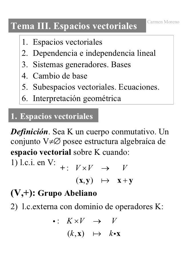 Carmen MorenoTema III. Espacios vectoriales   1.   Espacios vectoriales   2.   Dependencia e independencia lineal   3.   S...
