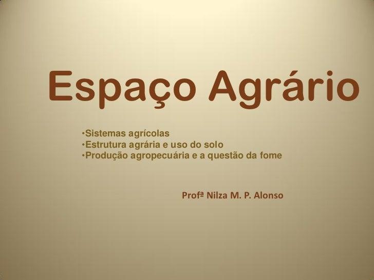 Espaço Agrário •Sistemas agrícolas •Estrutura agrária e uso do solo •Produção agropecuária e a questão da fome            ...