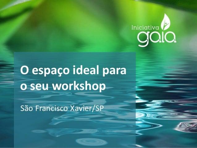 O espaço ideal parao seu workshopSão Francisco Xavier/SP