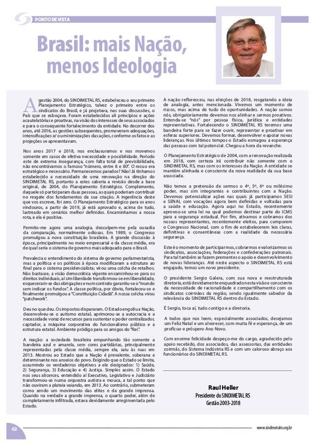 A gestão 2004, do SINDIMETAL RS, estabeleceu o seu primeiro Planejamento Estratégico, talvez o primeiro entre os sindicato...