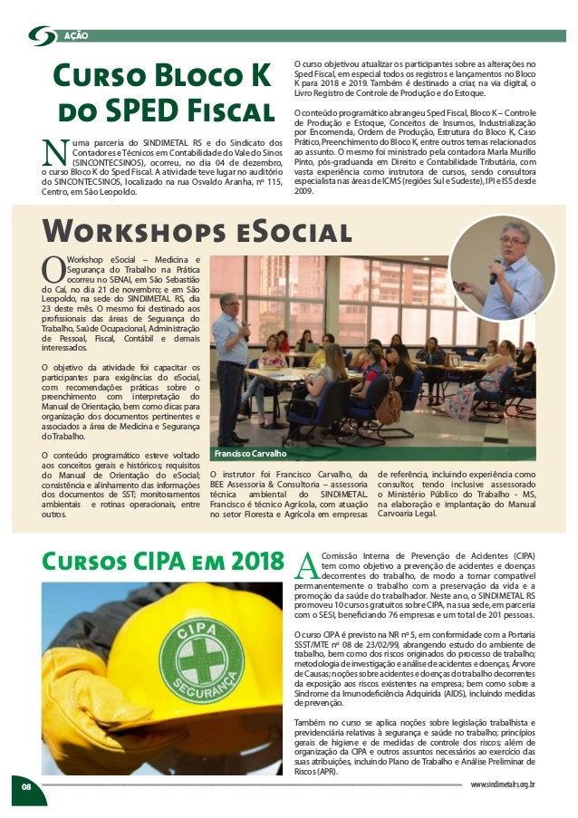 Curso Bloco K do SPED Fiscal Workshops eSocial Cursos CIPA em 2018 08 www.sindimetalrs.org.br ação N uma parceria do SINDI...