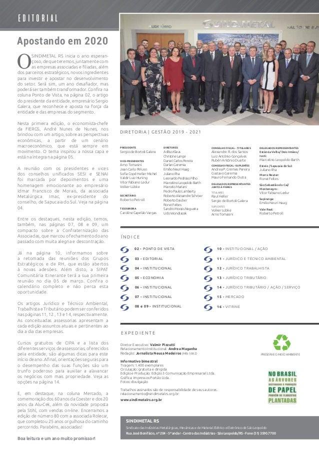 O SINDIMETAL RS inicia o ano esperan- çoso, de que teremos, juntamente com as empresas associadas e filiadas, além dos par...