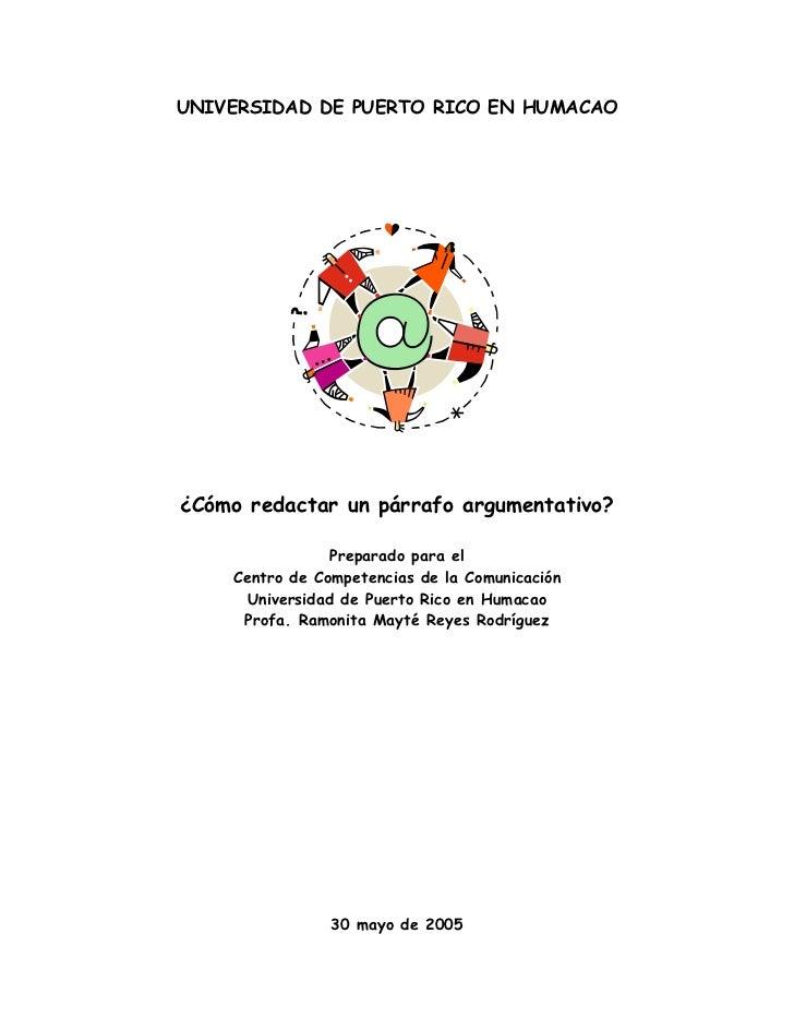 UNIVERSIDAD DE PUERTO RICO EN HUMACAO¿Cómo redactar un párrafo argumentativo?                 Preparado para el    Centro ...