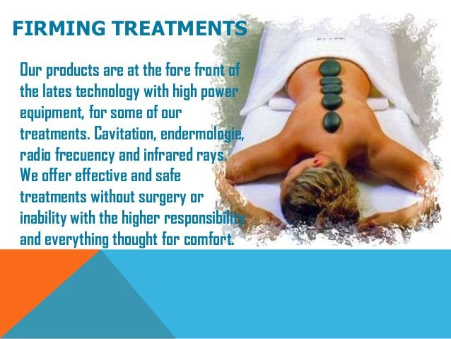FIRMING TREATMENTSOur products are at the fore front ofthe lates technology with high powerequipment, for some of ourtreat...